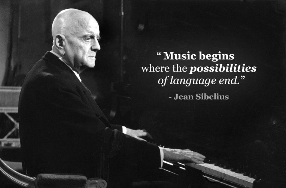 """""""Music begins where the possibilities of language end."""" - Jean Sibelius"""