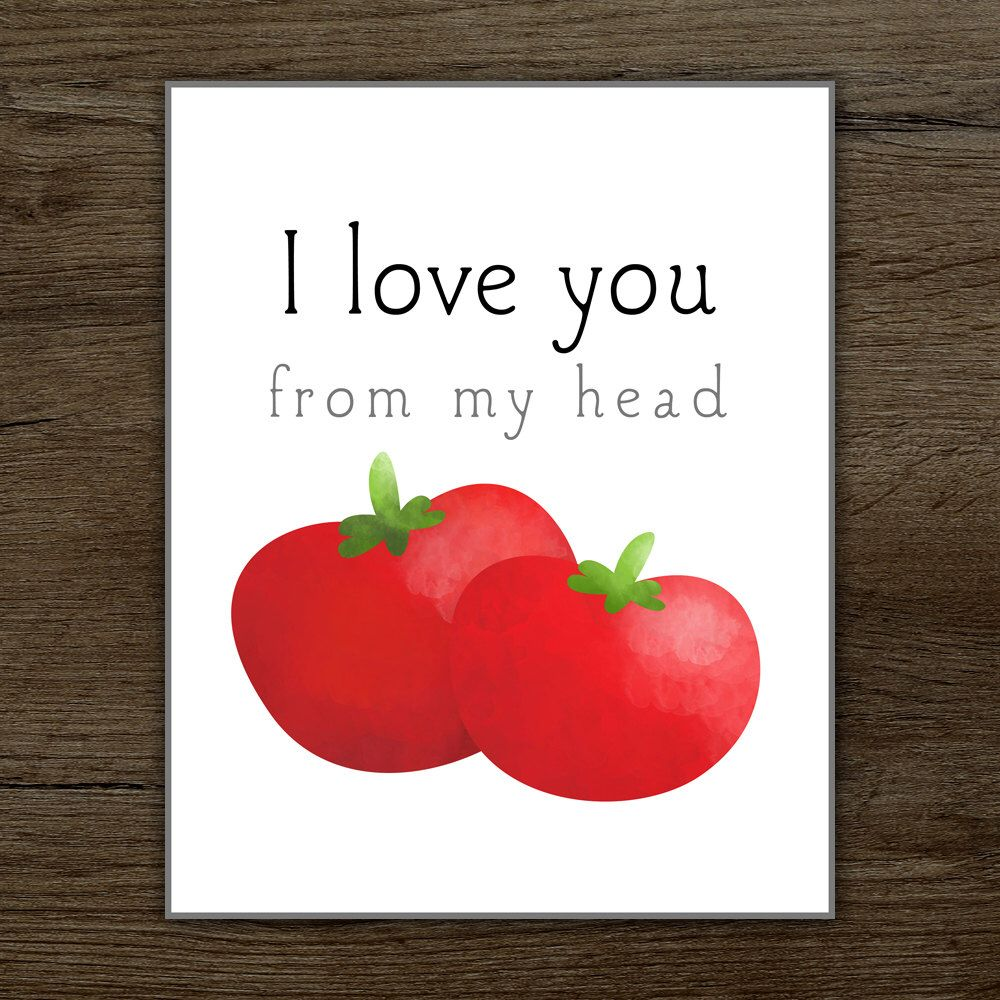 I Love You From My Head Tomatoes Printable Poster X Punny Love Cute Sayings Food Puns