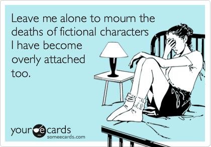 This is me after every book I read; especially the last book of a series.