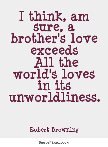 Quotes About Your Brother Quote About Love I Think Am Sure A Beauteous Quotes About Loving Your Brother