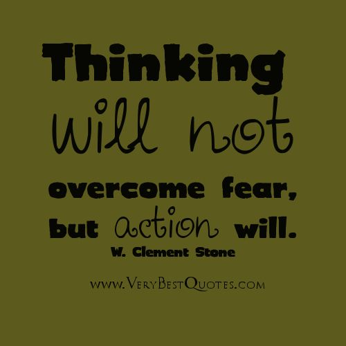Thinking will not fear but action will