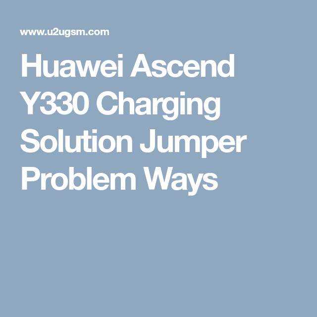 Huawei Ascend Y330 Charging Solution Jumper Problem Ways