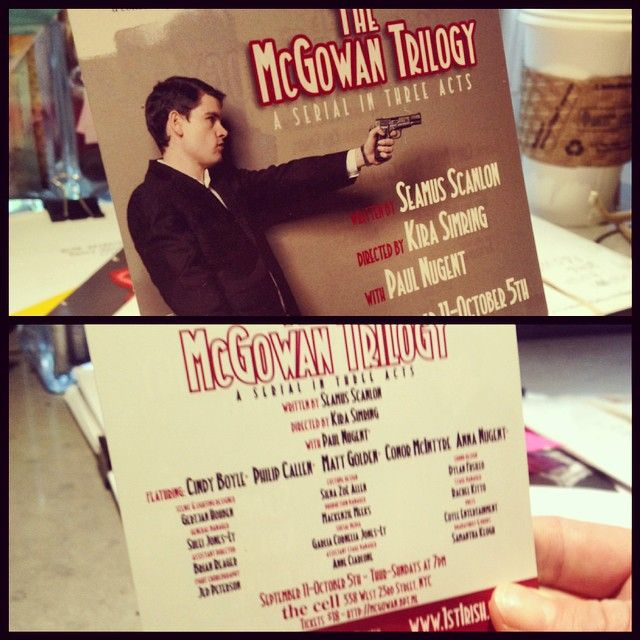 THE MCGOWAN TRILOGY, Seamus Scanlon's play, directed by Kira Simring, runs from 9/11 -10/5/14 at NYC's the cell theater. http://mcgowan.bpt.me/