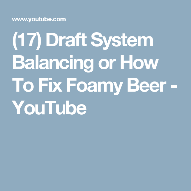 (17) Draft System Balancing Or How To Fix Foamy Beer