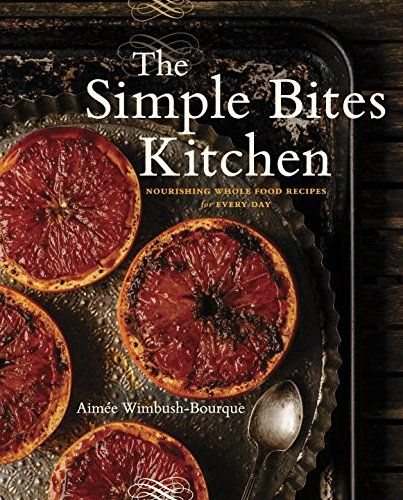 The simple bites kitchen nourishing whole food recipes for every the simple bites kitchen nourishing whole food recipes for every day pdf forumfinder Images