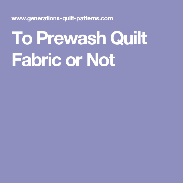 To Prewash Quilt Fabric or Not | Fabrics : prewash quilt fabric - Adamdwight.com