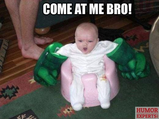Come at me bro! Yaaaaa!  - http://humorexperts.com/come-at-me-bro-yaaaaa/