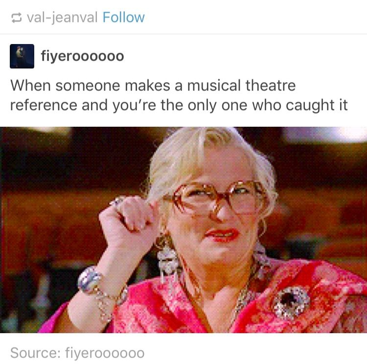 When Someone Makes A Musical Theatre Reference And You Re The Only One Who Caught It Lol High School Musical Hum Musical Theatre Musicals Theater Kid Memes