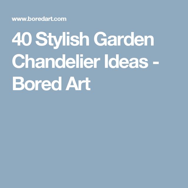 40 Stylish Garden Chandelier Ideas - Bored Art