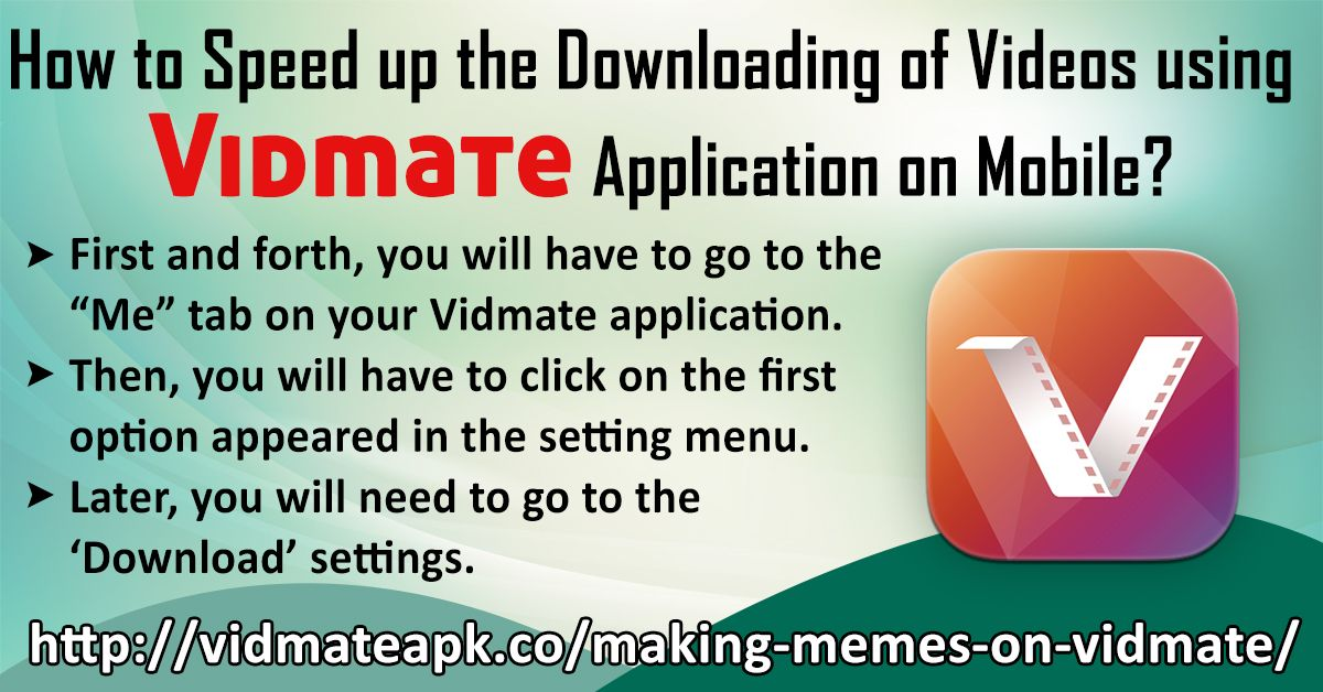 To download videos from Vidmate application you will need
