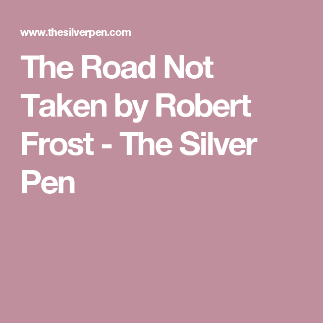the road not taken - by robert frost essay Free essay: the road not taken by robert frost the road not taken  everyone is a traveler, choosing the roads to follow on the map of the.