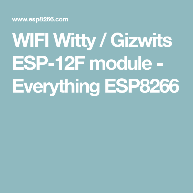 WIFI Witty / Gizwits ESP-12F module - Everything ESP8266
