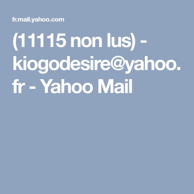 11 115 Non Lus Kiogodesire Yahoo Fr Yahoo Mail Yahoo Mailing