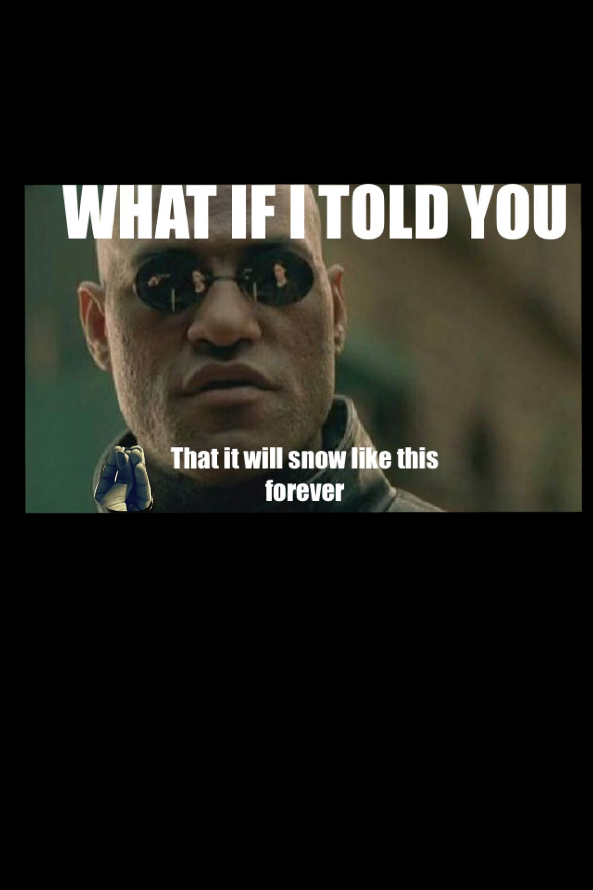 What If I Told You Snow Meme Funny Forever Morpheus
