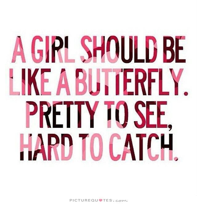 Pretty Quotes Gorgeous A Girl Should Be Like A Butterfly Pretty To See Hard To Catch