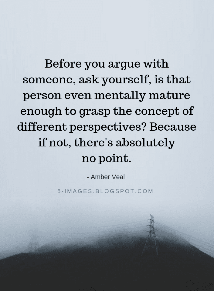 Before you argue with someone, ask yourself, is that person even mentally mature enough - Amber Veal Quotes - Quotes