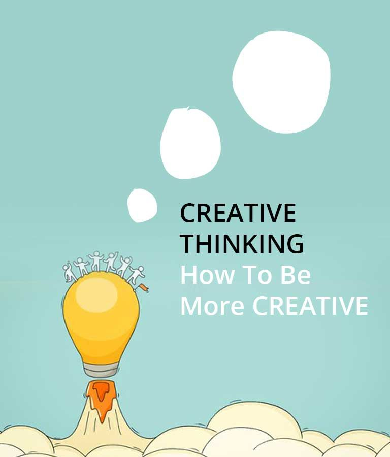 Creative Thinking How To Be More Creative Creative Thinking Creative Fun Things To Do
