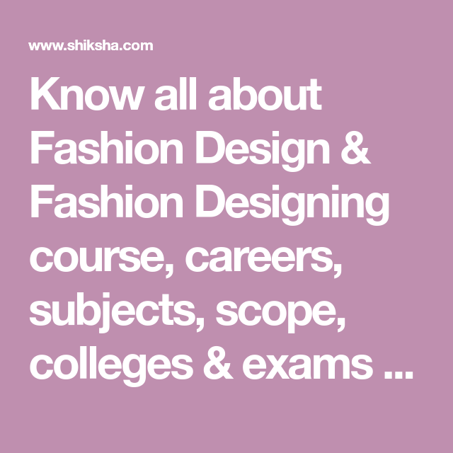Know All About Fashion Design Fashion Designing Course Careers Subjects Scope Colleges Fashion Designing Course Fashion Designing Colleges Fashion Design