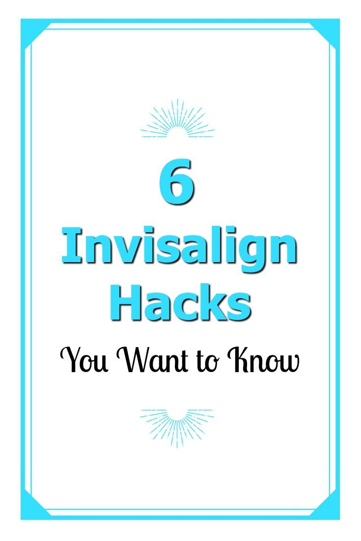 6 invisalign hacks you want to know invisalign hacks