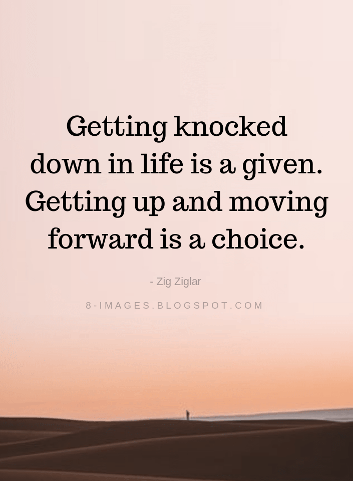 Zig Ziglar Quotes Getting Knocked Down In Life Is A Given Getting Up And Moving Forward Is A Choice Zig Ziglar Quotes Good Life Quotes Down Quotes