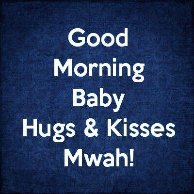 Good Morning Babe Sending Hugs And Kisses Hugsandkisses I