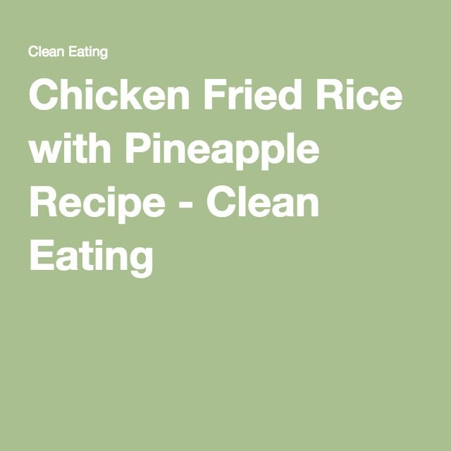 Chicken Fried Rice with Pineapple Recipe - Clean Eating