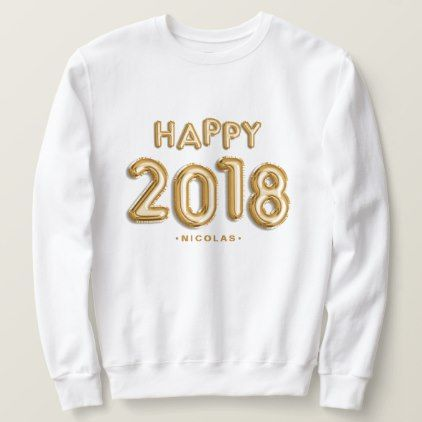 20f6a4947e65f5 Gold Foil Balloons Happy 2018 Personalized Sweatshirt - New Year's Eve happy  new year designs party celebration Saint Sylvester's Day
