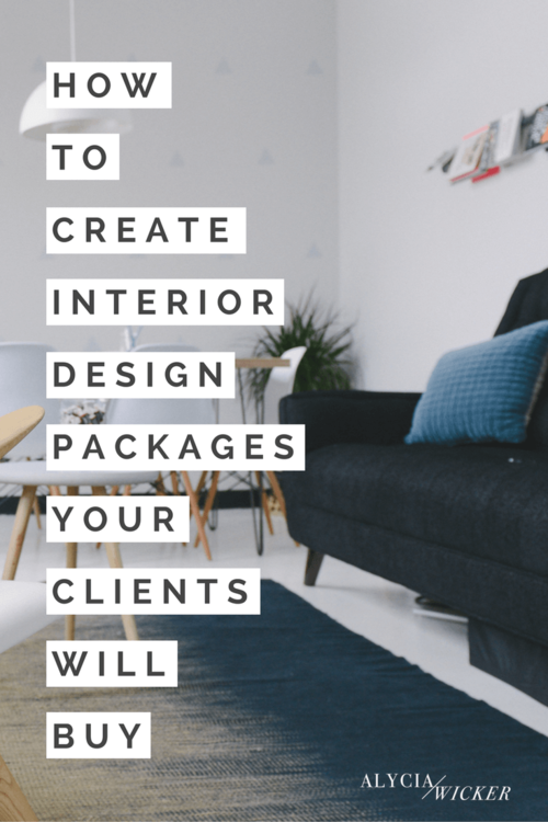 How To Create Interior Design Packages Your Clients Will Buy — Alycia Wicker #interiordesigntips