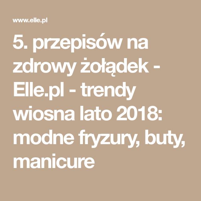 5 Przepisow Na Zdrowy Zoladek Elle Pl Trendy Wiosna Lato 2018 Modne Fryzury Buty Manicure Math Math Equations