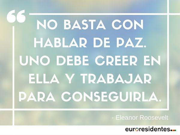 Frases De Paz P 2: No Basta Con Hablar De Paz. -Eleanor Roosevelt. Frases