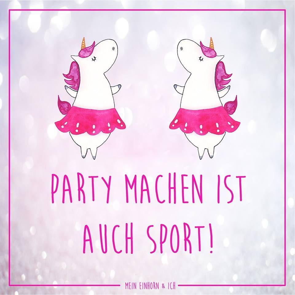 Party machen ist auch sport mein einhorn und ich - Tanzen spruch ...