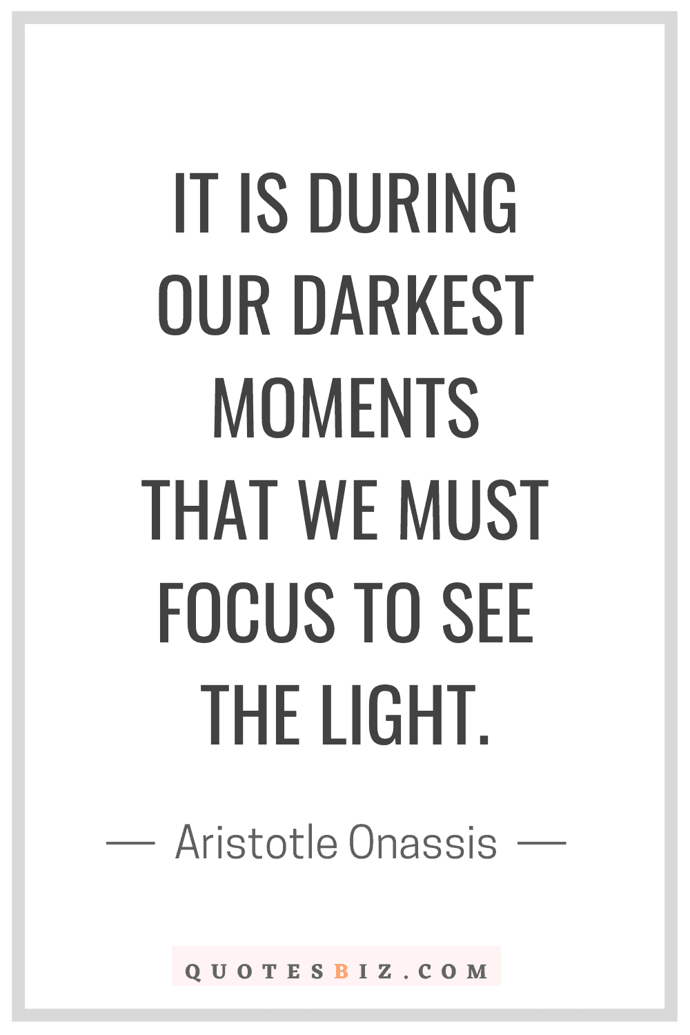 Inspirational Quotes It Is During Our Darkest Moments That We Must Focus To See The Light Aristotle Quotes Believe In Yourself Quotes Inspirational Quotes