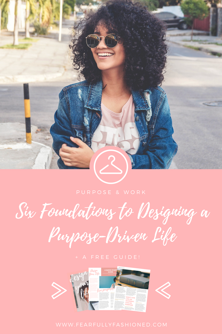 Six Foundations To Designing A Purpose Driven Life Purpose Work