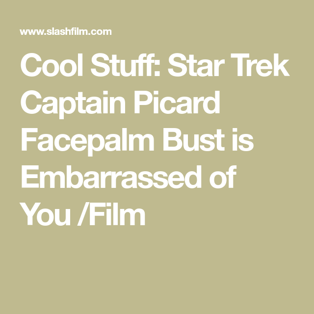 Cool Stuff Star Trek Captain Picard Facepalm Bust Is Embarrassed Of You Film Captain Picard Star Trek Captains Star Trek