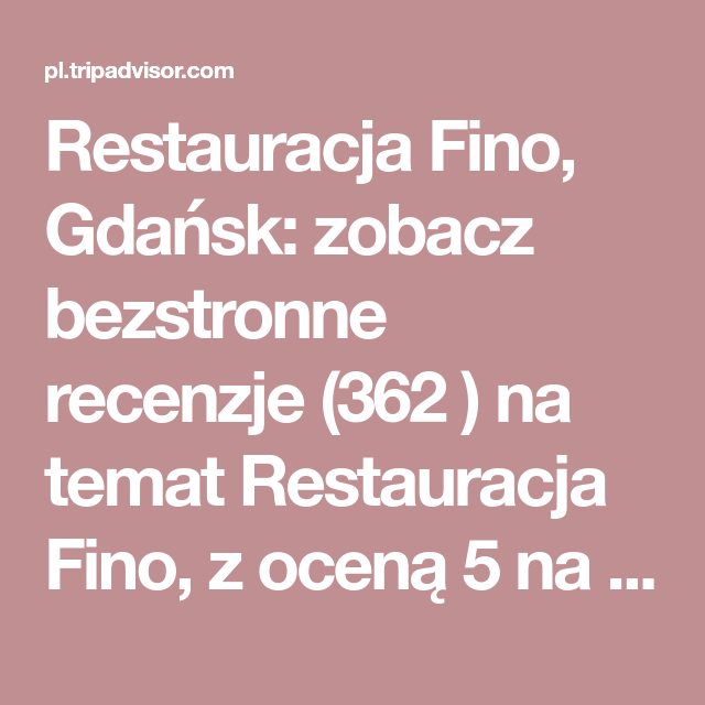 Restauracja Fino Gdansk Zobacz Bezstronne Recenzje 362 Na Temat Restauracja Fino Z Ocena 5 Na 5 W Serwisie Tripadvi Gdansk Trip Advisor Restaurant Review