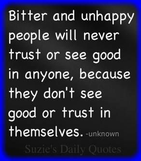 Bitter And Unhappy People Will Never Trust Or See Good In Anyone Because They Don T See Good Or In 2021 Bitter People Quotes Miserable People Quotes Work Quotes Funny
