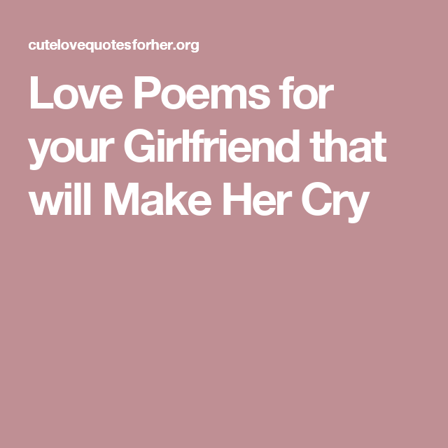 Love Poems for your Girlfriend that will Make Her Cry | Beautiful ...
