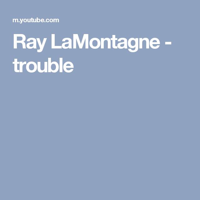 Ray Lamontagne Trouble Lyrics And Songs Pinterest Ray