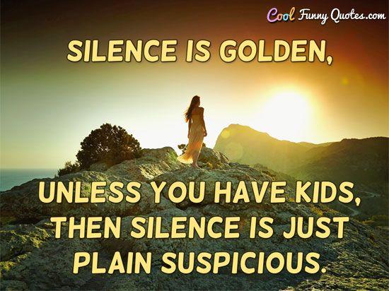 Funny Quote Short Funny Quotes Funny Quotes Silence Is Golden