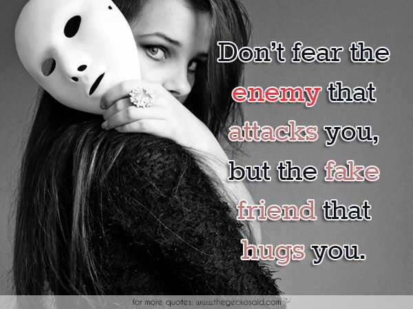 Don T Fear The Enemy That Attacks You But The Fake Friend That Hugs You Attack Enemy Fake Fear Friend Friendship Fake Friends Fear Beautiful Quotes