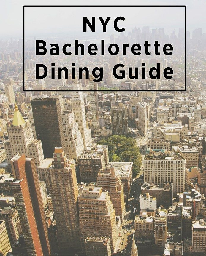 A New York City Bachelorette Dining Guide Part 2