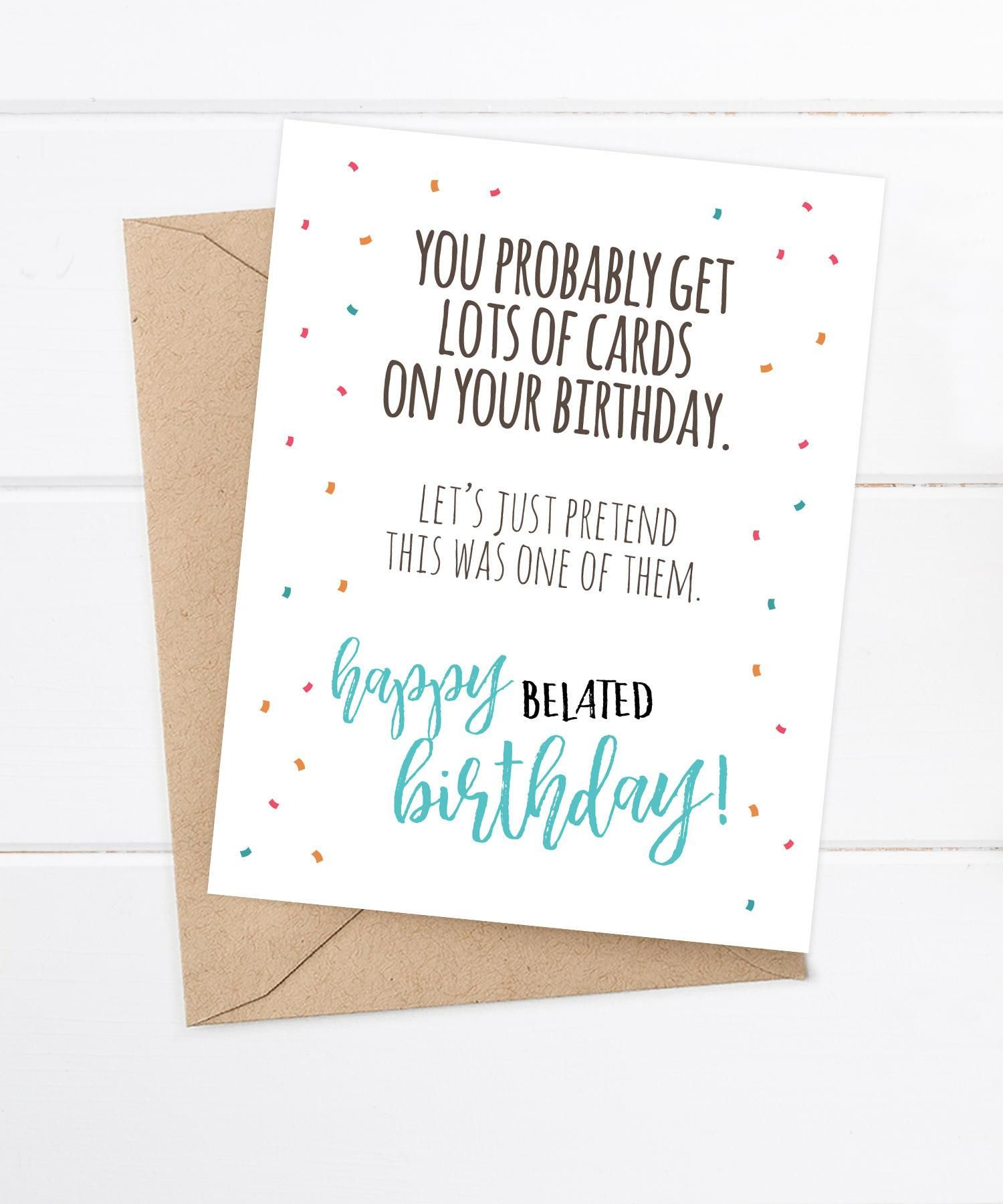 Funny Belated Birthday Card You Probably Get Lots of
