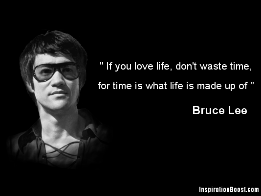 If You Love Life Don T Waste Time For Time Is What Life Made Up Of Bruce Lee Bruce Lee Quotes Bruce Lee People Quotes