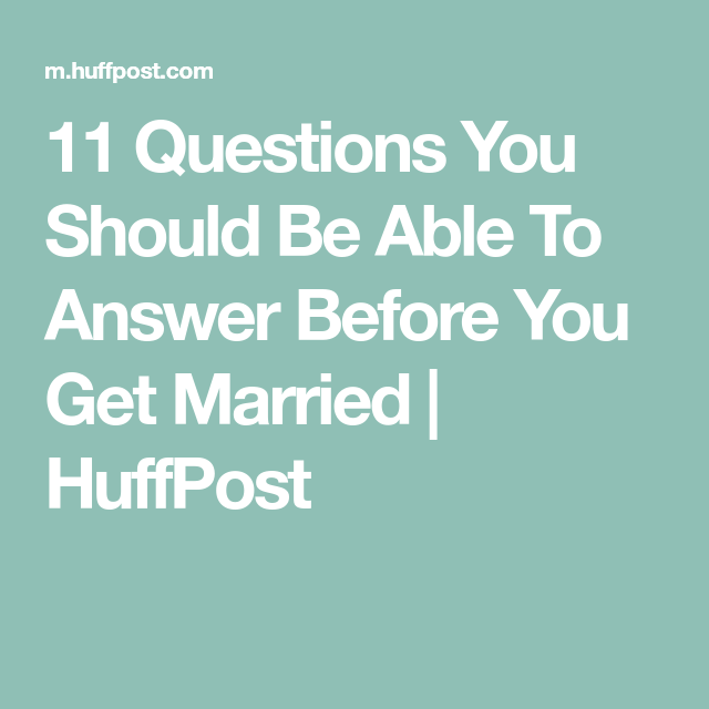 11 Questions You Should Be Able To Answer Before You Get
