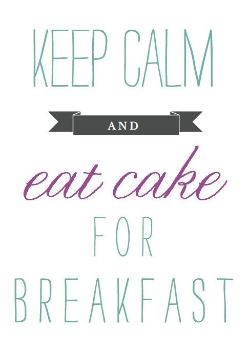 foto de Keep Calm And Eat Cake For Breakfast - Print | Breakfast cake ...