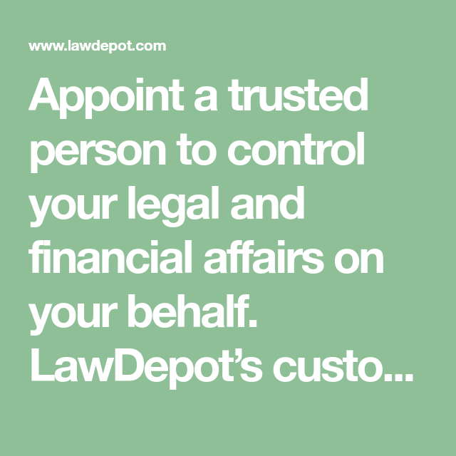 Appoint A Trusted Person To Control Your Legal And Financial Affairs