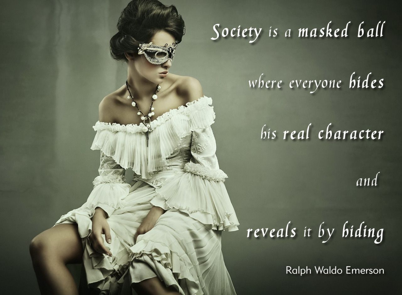 Society is a masked ball Mask quotes, Masquerade ball, Women