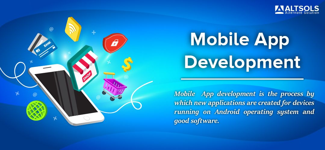 Mobile App development is the process by which new