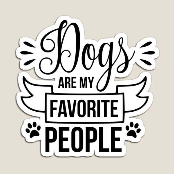 Dogs Are My Favorite People Funny Dog Quotes Magnet By Doganddoll Dog Quotes Dog Quotes Funny Quotes