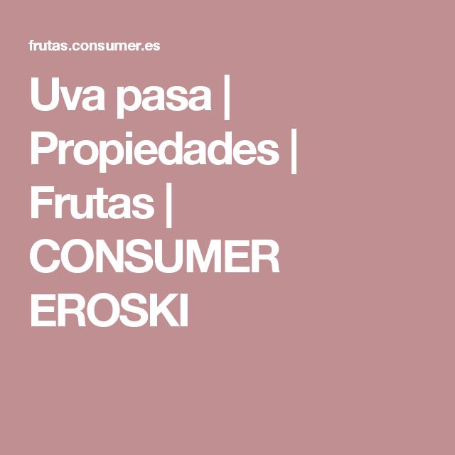 Uva pasa | Propiedades | Frutas | CONSUMER EROSKI